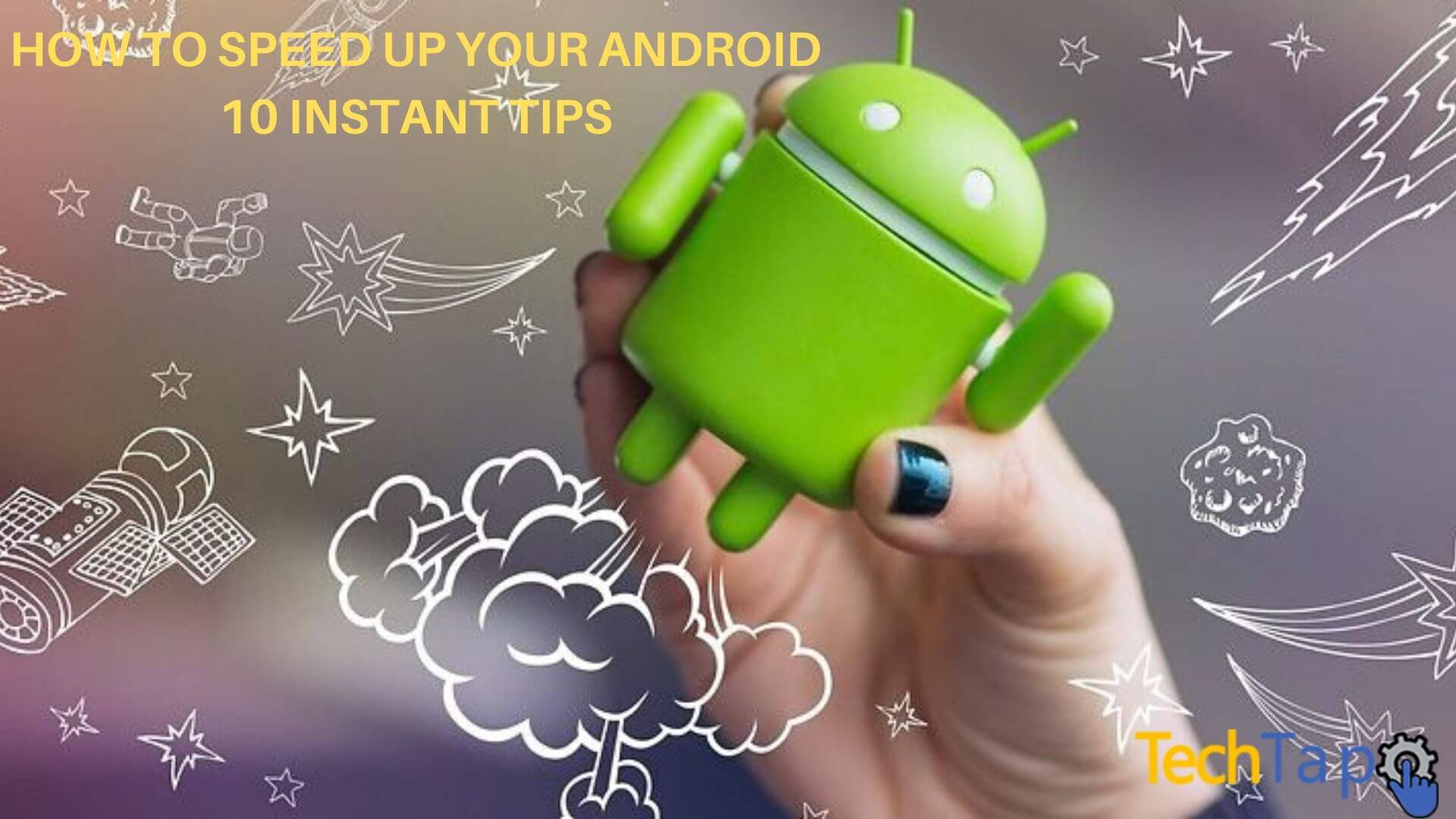 HOW TO SPEED UP YOUR ANDROID