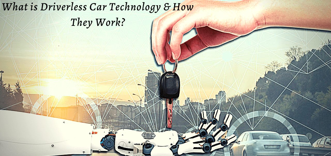 What is Driverless Car Technology & How They Work?